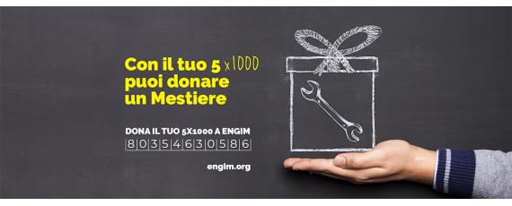 """E' ufficialmente partita la nuova Campagna 5x1000 di ENGIM """"Il lavoro dà alle persone dignità e futuro"""" che resterà attiva fino al 30 settembre 2019 - codice fiscale 80354630586"""